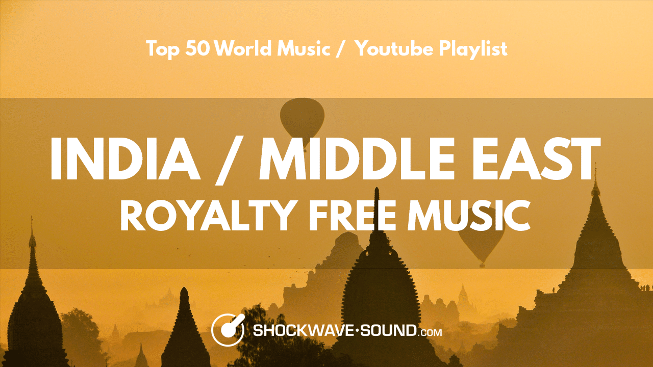 Top 50 World Music – India and Middle East | Youtube Royalty Free Music Playlist